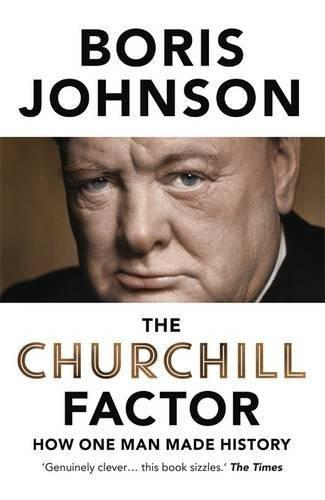 The Churchill Factor : How One Man Made History