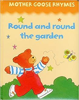 Mother Goose Rhymes: Round and round the garden