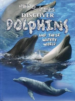 Wonder of Learning: Discover Dolphins and their Waterly World